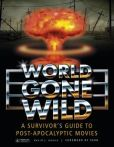 World Gone Wild- A Survivor's Guide To Post-Apocalyptic Films Book